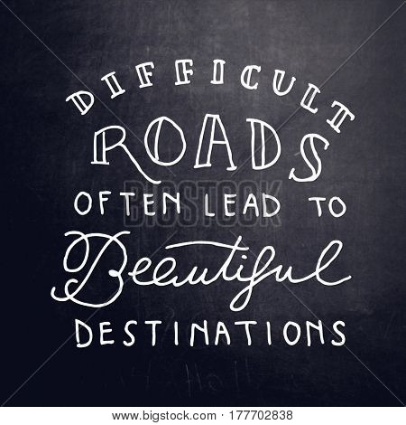 Quote - Difficult roads often lead to beautiful destinations