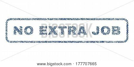 No Extra Job text textile seal stamp watermark. Blue jeans fabric vectorized texture. Vector tag inside rounded rectangular banner. Rubber sticker with fiber textile structure.