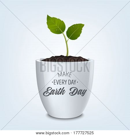 Make every day Earth Day - background with quote. Ecology concept. Earth Day, Save the Earth or Green day. Vector banner with sprout in a white flower pot. EPS10 illustration.
