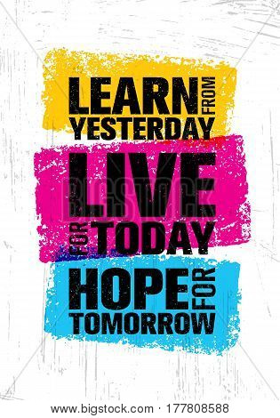 Learn From Yesterday. Live For Today. Hope For Tomorrow. Inspiring Creative Motivation Quote Template. Vector Typography Banner Design Concept On Grunge Texture Rough Background