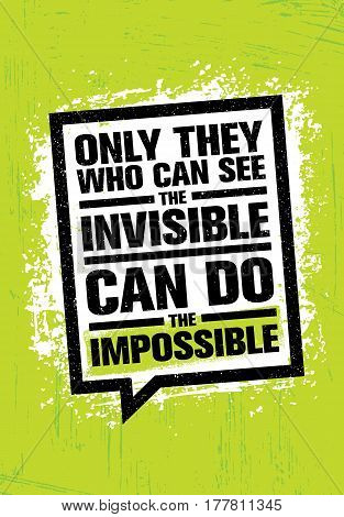 Only He Who Can See The Invisible Can Do The Impossible. Inspiring Creative Motivation Quote Template. Vector Typography Banner Design Concept On Grunge Texture Rough Background