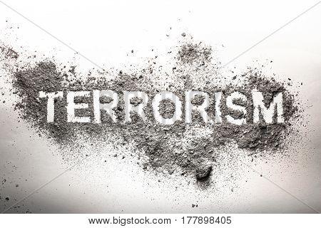 Terrorism word written in grey ash dust dirt as awful dangerous frightening foreboding concept image