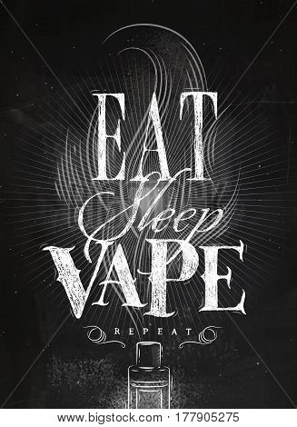 Poster with vaporizer and smoke cloud in vintage lettering eat sleep vape repeat drawing with chalk on chalkboard background.