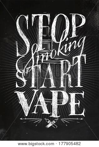 Poster with vaporizer in vintage lettering stop smoking start vape drawing with chalk on chalkboard background.