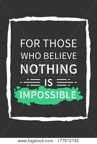 For those who believe nothing is impossible. Motivation quote. Positive affirmation. Creative vector typography concept design illustration with light red background.