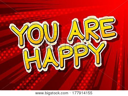 You Are Happy - Comic book style word on abstract background.