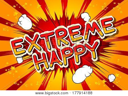 Extreme Happy - Comic book style word on abstract background.