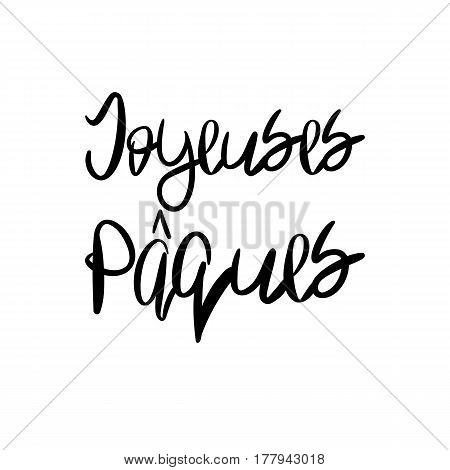 Decorative handdrawn lettering. Modern ink calligraphy. Happy Easter in french. Handwritten black phrase isolated on white background. Vector element for greeting card and decor