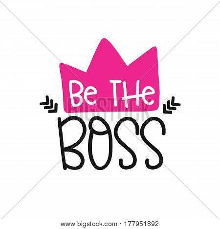 Vector poster with phrase decor elements. Typography card, image with lettering. Design for t-shirt and prints. Be the boss.