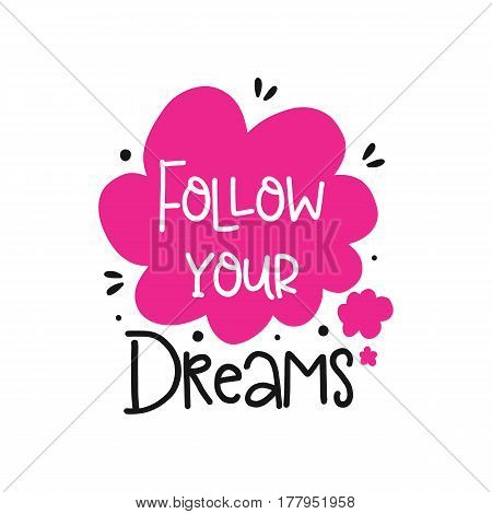 Vector poster with phrase decor elements. Typography card, image with lettering. Design for t-shirt and prints. Follow your dreams.