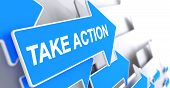 Take Action - Blue Cursor with a Text Indicates the Direction of Movement. Take Action, Message on Blue Cursor. 3D Illustration. poster