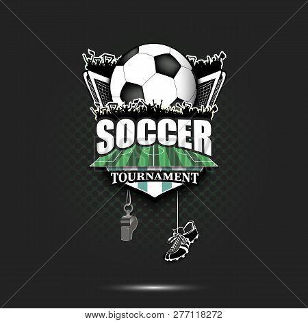 Soccer Logo Design Template. Football Emblem Pattern. Soccer Ball, Gate, Fans, Field, Shield, Whistl