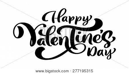 Calligraphy Phrase Happy Valentine S Day. Vector Valentines Day Hand Drawn Lettering. Heart Holiday