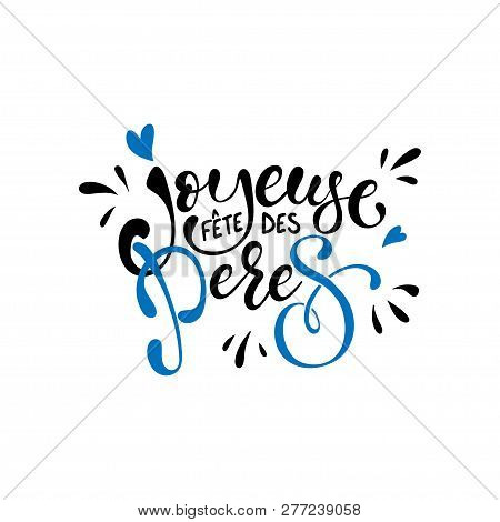 Joyeuse Fete Des Peres Vector Greeting Card Text. Father Day Lettering. French Fathers Day Hand Draw