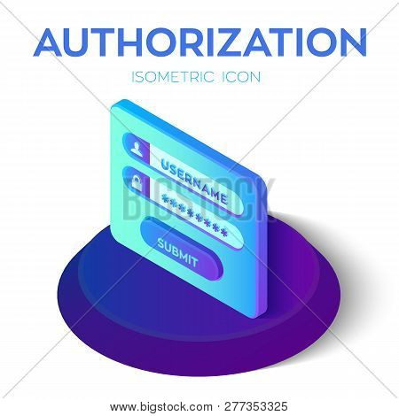 Authorization Login With Password. Isometric Icon Of Access User Account. Login Form. Data Security.