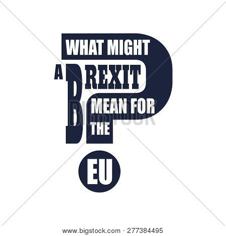 United Kingdom exit from European Union relative image. Brexit named politic process. Referendum theme. What might a brexit mean for the EU question poster