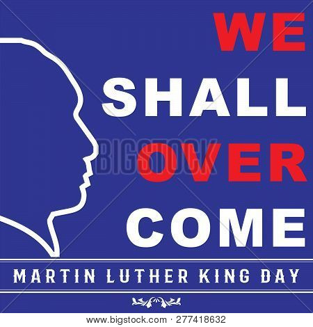 Mlk Day Poster. Martin Luther King Jr. Day. We Shall Over Come . Vector Illustration Martin Luther K