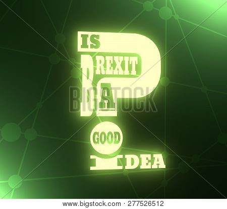 United Kingdom exit from European Union relative image. Brexit named politic process. Referendum theme. Is brexit a good idea question. 3D rendering poster