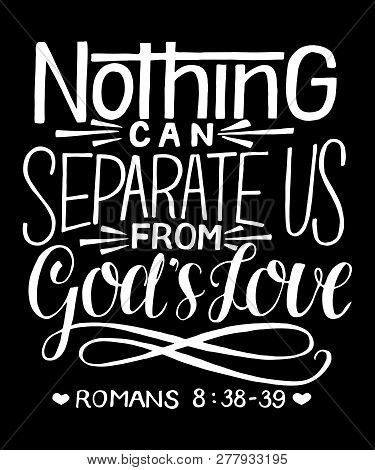 Hand Lettering With Bible Verse Nothing Can Separate Us From God S Love On Black Background.