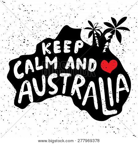 Keep Calm And Love Australia. Typographic Poster With Hand-drawn Lettering. Map Of Australian Island