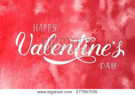 Happy Valentine's Day Calligraphy Lettering On Red Watercolor Background. Hand Painted Celebration P