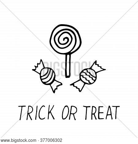 Candy And Lollipop And Lettering Trick Or Treat Hand Drawn In Doodle Style. Vector, Scandinavian, Mo