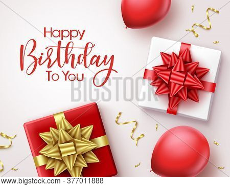 Happy Birthday Vector Gifts Background. Happy Birthday Greeting Text In Space For Message With Red P