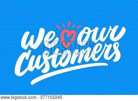 We Love Our Customers. Vector Hand Drawn Lettering.