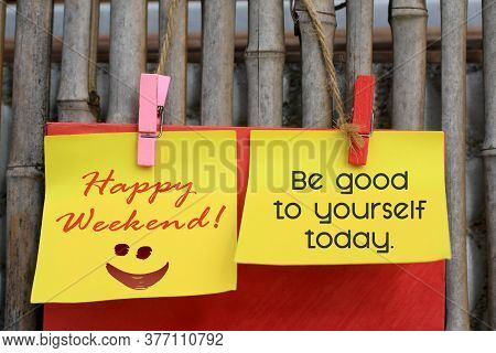Happy Weekend Message Sign Concept With Inspirational Motivational Text Notes - Be Good To Yourself