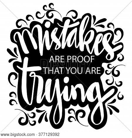 Mistakes Are The Proof That You Are Trying. Motivational Quote.