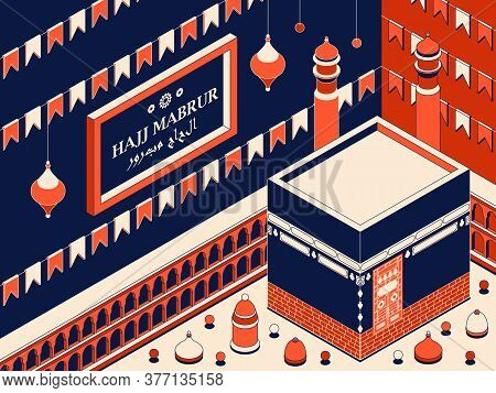 Hajj Mabrur Islamic Background Isometric. Greeting Card With Kaaba, Traditional Lanterns, Mosque And