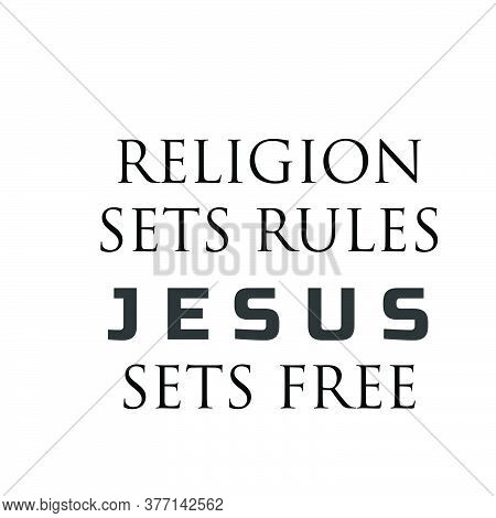 Religion Sets Rules Jesus Sets Free,  Christian Faith Quote, Typography For Print Or Use As Poster,