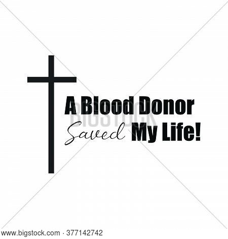 A Blood Donor Saved My Life, Christian Faith Quote, Typography For Print Or Use As Poster, Card, Fly
