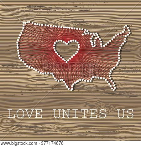 Usa Art Vector Map With Heart. String Art, Yarn And Pins On Wooden Board Texture. Love Unites Us. Me