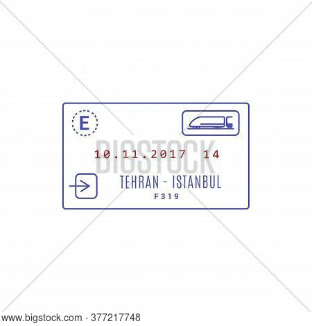 Train Ticket Tehran - Istanbul Vector Isolated Icon. Mockup Of Railway Travel Card, Ink Stamp