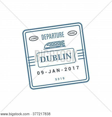 Dublin Train Ticket, Railway Arrival Stamp Isolated Vector. Arrival Or Departure Visa, Passport Cont