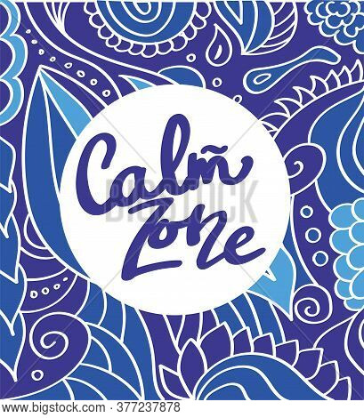Calm Zone Lettering. Botanic Relax Slogan On Blue Background With Botanical Vector Lines. Decorative