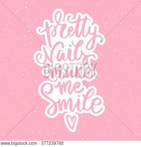 Vector Handwritten Lettering About Nails. Inspiration Quote For Studio, Manicure Master, Beauty Salo
