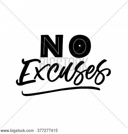 Hand Lettered Quote. The Inscription: No Excuses.perfect Design For Greeting Cards, Posters, T-shirt