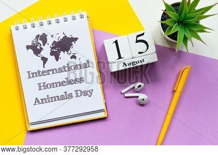 15th August - International Homeless Animals Day. Fifteenth Day Month Calendar Concept On Wooden Blo