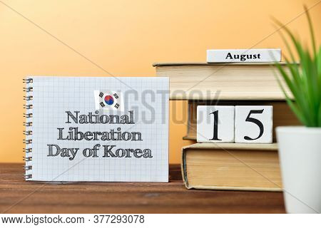 15th August - National Liberation Day Of Korea. Fifteenth Day Month Calendar Concept On Wooden Block