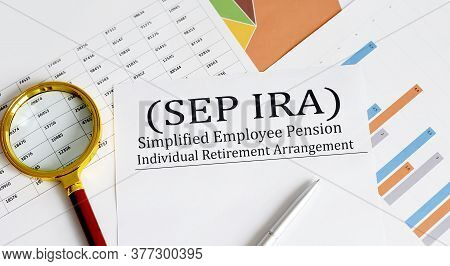 Paper With Simplified Employee Pension Individual Retirement Arrangement Sep Ira On A Chart