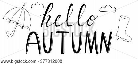 Hello Autumn, Lettering With A Picture - Umbrella, Rubber Boot And Clouds, Freehand Drawing, Vector