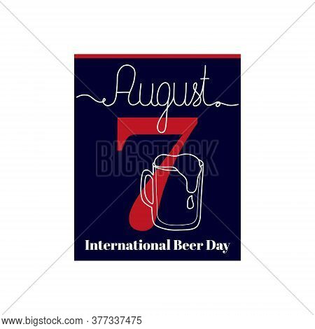 Calendar Sheet, Vector Illustration On The Theme Of International Beer Day August 7. Decorated With