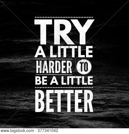 Inspirational Quotes Try A Little Harder To Be A Little Better, Positive, Inspiration, Motivation