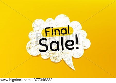 Final Sale. Banner With Grunge Speech Bubble. Special Offer Price Sign. Advertising Discounts Symbol
