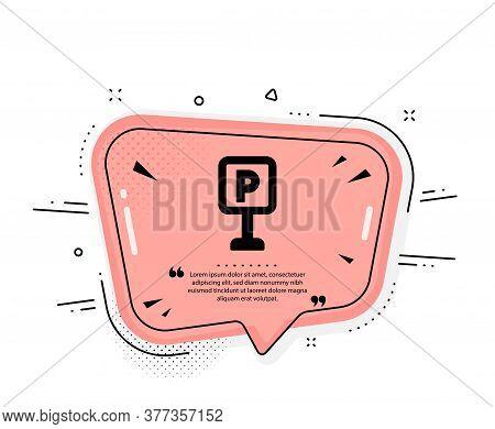 Parking Icon. Quote Speech Bubble. Car Park Sign. Transport Place Symbol. Quotation Marks. Classic P
