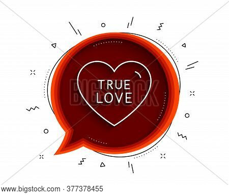 True Love Line Icon. Chat Bubble With Shadow. Sweet Heart Sign. Valentine Day Symbol. Thin Line True