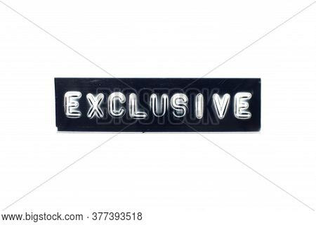 Embossed Letter In Word Exclusive On Black Banner With White Background
