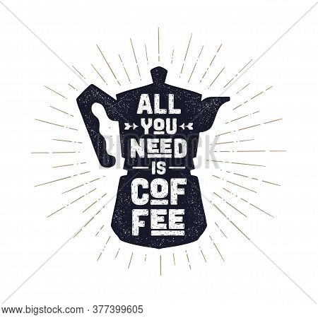 Coffee. Italian Coffee Pot With Text All You Need Is Coffee And Golden Sunburst Line Rays. Banner Fo